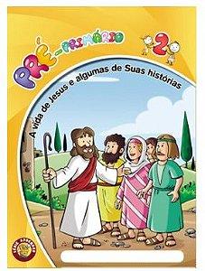 A VIDA DE JESUS E ALGUMAS DE SUAS HISTÓRIAS PRÉ-PRIMÁRIO ALUNO VOL 2 ECE