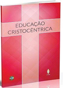 EDUCAÇÃO CRISTOCÊNTRICA