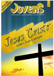 JESUS CRISTO ONTEM HOJE E SEMPRE JOVENS PROFESSOR VOL 11 ECE