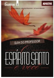 O ESPÍRITO SANTO E VOCÊ ADULTOS PROFESSOR DOUTRINAS ECE