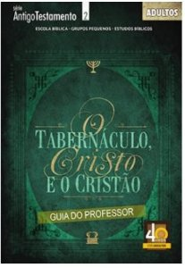 O TABERNÁCULO CRISTO E O CRISTÃO PROFESSOR ADULTOS ECE
