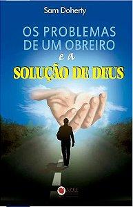 OS PROBLEMAS DE UM OBREIRO E A SOLUÇÃO DE DEUS