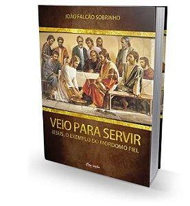 VEIO PARA SERVIR JESUS O EXEMPLO DO MORDOMO FIEL