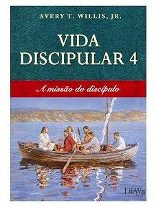VIDA DISCIPULAR 4 A MISSÃO DO DISCÍPULO LIFEWAY