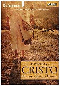 A SUPREMACIA DE CRISTO ESTUDOS NAS CARTAS AOS HEBREUS ADULTOS ALUNO NOVO TESTAMENTO ECE