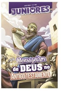 MENSAGEIROS DE DEUS NO ANTIGO TESTAMENTO ALUNO JUNIORES VOL 6 ECE