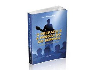 O PREPARO E A PREGAÇÃO DO SERMÃO O AUXÍLIO EFICAZ PARA O PREGADOR DA PALAVRA