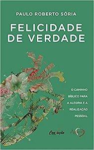 FELICIDADE DE VERDADE O CAMINHO BÍBLICO PARA A ALEGRIA E A REALIZAÇÃO PESSOAL LIVRO CONVICÇÃO