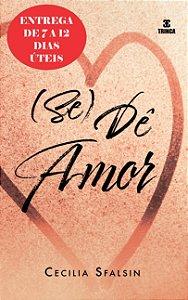 Se Dê Amor ( Entrega de 7 a 12 dias úteis )