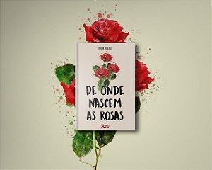 De onde nascem as rosas (pré-venda)