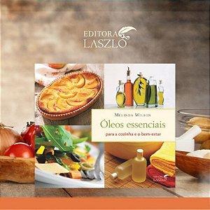 Livro Óleos Essenciais Para a Cozinha e o Bem-estar - Editora Laszlo