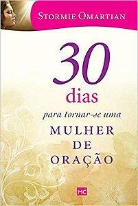 Livro 30 dias para tornar-se uma mulher de oração - Stormie Omartian