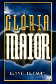 Livro Gloria Maior - kenneth E Hagin