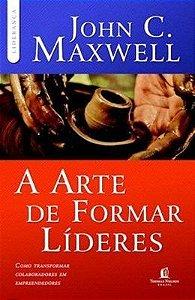 Livro A Arte de Formar Líderes-John C. Maxwell