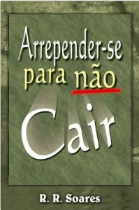 Livro Arrepender-se para não Cair - R. R. Soares