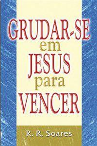 Livro Grudar-se em Jesus para Vencer - R. R. Soares