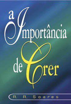 Livro A importância de Crer - R. R. Soares