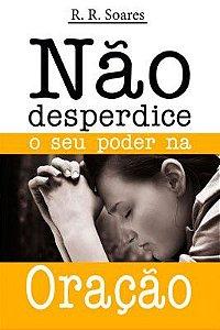 Livro Não desperdice o seu poder na Oração - R. R. Soares