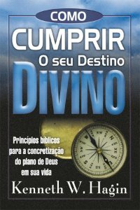 Livro Como Cumprir o Seu Destino Divino- Kenneth W. Hagin