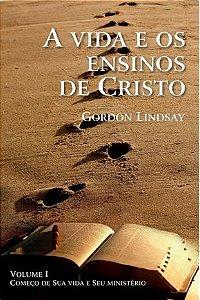 Livro A Vida e os Ensinos de Cristo Vol. 1 - Gordon Lindsay