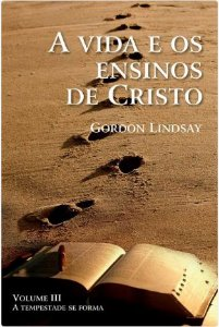Livro A Vida e os Ensinos de Cristo Vol. 3 - Gordon Lindsay