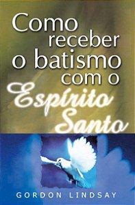 Livro Como receber o batismo com o Espírito Santo - Gordon Lindsay