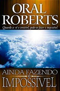 Livro Ainda Fazendo o Impossível-Oral Roberts