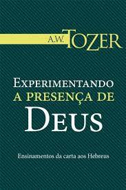 Livro Experimentando a Presença de Deus - A. W. Tozer