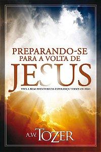 Livro Preparando-se Para a Volta de Jesus - A. W. Tozer