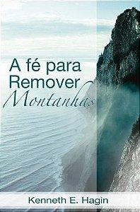 Livro A Fé para remover montanhas - Kenneth E. Hagin