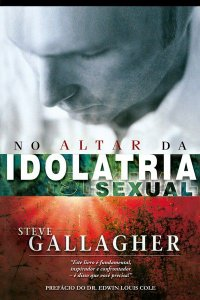 Livro No altar da Idolatria Sexual - Steve Gallagher