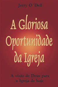Livro A Gloriosa Oportunidade da Igreja - Jerry O'Dell