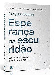 Livro Esperança na Escuridão- Craig  Groeschel