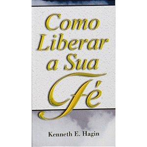 Livreto Como Liberar a sua Fé - Kenneth E.Hagin