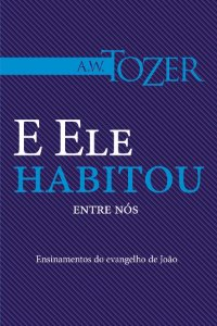 KIT Com 30 Livros E Ele Habitou entre nós - A.W TOZER