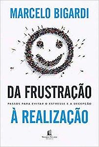 Livro Da Frustração á Realização - MARCELO BIGARDI