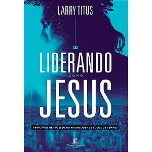 Livro Liderando como Jesus - LARRY TITUS