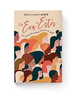 Livro - De Eva A Ester - UM RELATO SOBRE GRANDES MULHERES DA BÍBLIA