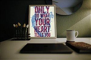 "Quadro Decorativo Motivacional ""Only Do What Your Heart Tells You"""