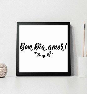 """Quadro decorativo """"Bom dia amor!"""""""