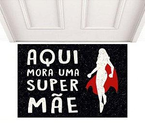 AQUI MORA UMA SUPER MÃE 0,60 x 0,40