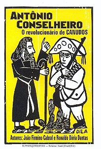 ANTÔNIO CONSELHEIRO, O REVOLUCIONÁRIO DE CANUDOS