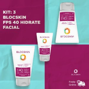 KIT: 3 - BLOCSKiN FPS 40 HIDRATE FACIAL