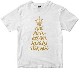 Camiseta Mãe Aparecida Rogai por nós branca Rainha do Brasil