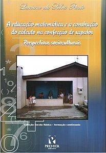 A EDUCAÇÃO MATEMÁTICA E A CONSTRUÇÃO DO CÁLCULO NA CONFECÇÃO DE SAPATOS: perspectivas socioculturais