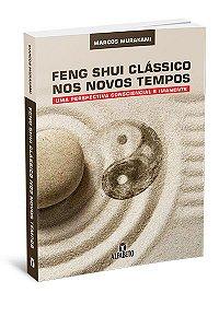 FENG SHUI CLASSICO NOS NOVOS TEMPOS. MARCOS MURAKAMI