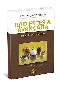 RADIESTESIA AVANÇADA - ENSAIO DE FÍSICA VIBRATÓRIA. ANTÓNIO RODRIGUES
