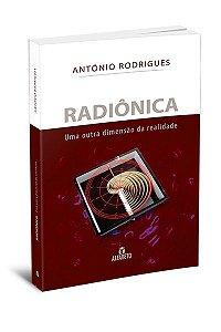RADIÔNICA - UMA OUTRA DIMENSÃO DA REALIDADE. ANTÓNIO RODRIGUES