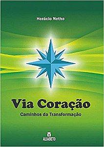 VIA CORAÇÃO, CAMINHOS DA TRANSFORMAÇÃO. HORÁCIO NETHO