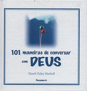 101 MANEIRAS DE CONVERSAR COM DEUS. DANDI DALEY MACKALL